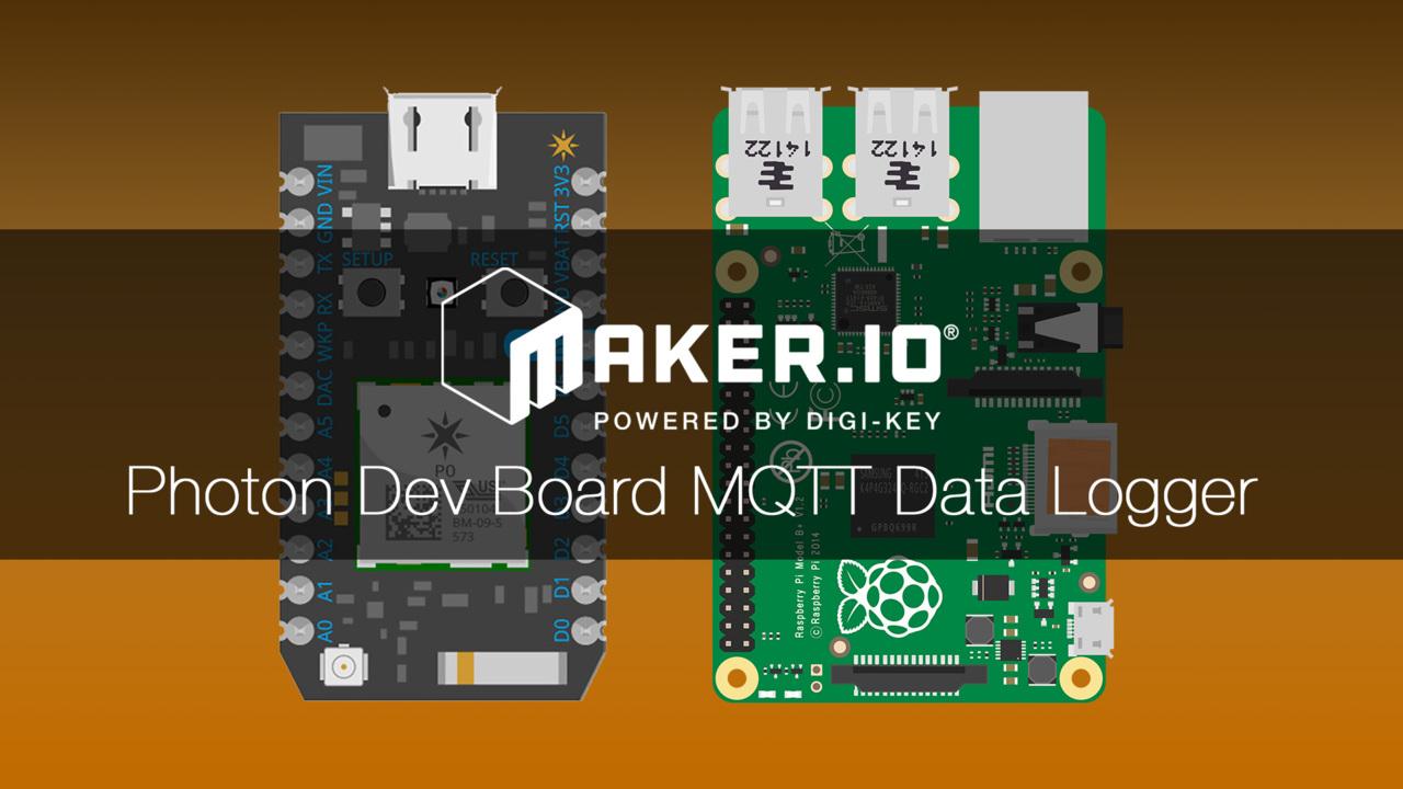 How to Use a Photon Dev Board as an MQTT Data Logger – Maker.io Tutorial   Digi-Key Electronics