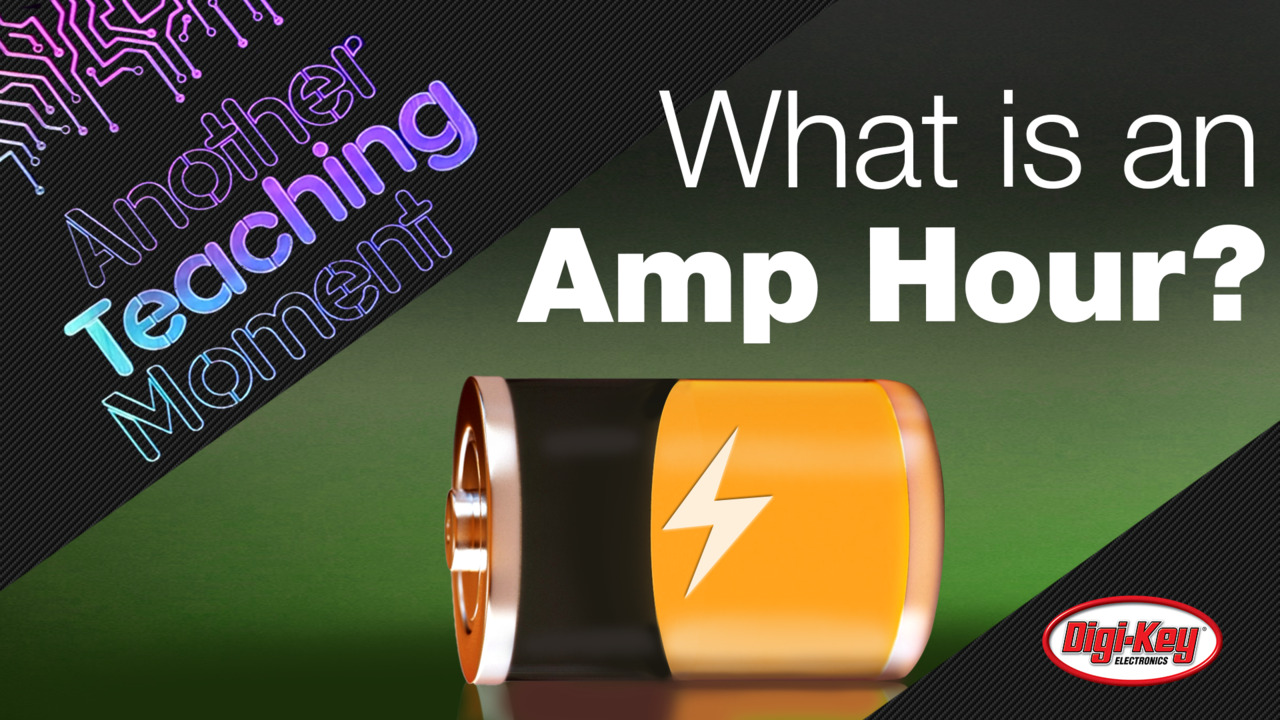 What is an Amp Hour? - Another Teaching Moment | Digi-Key Electronics
