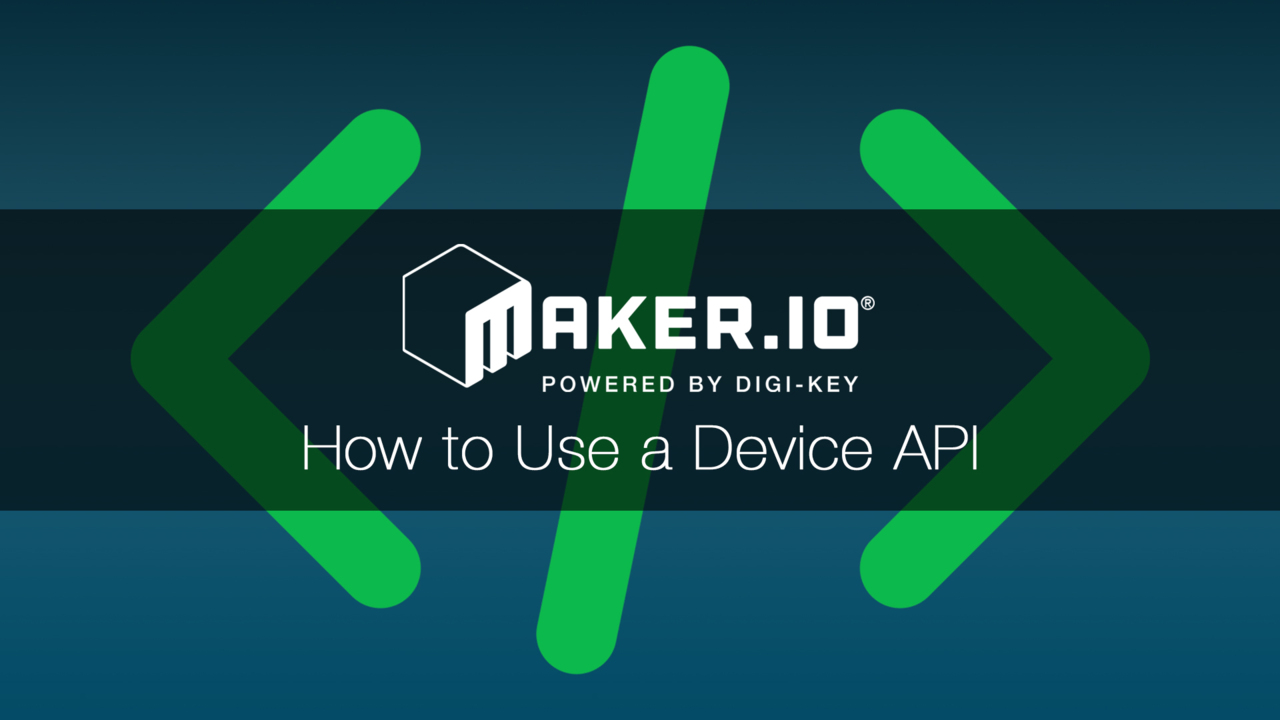 How to Use a Device API – Maker.io Tutorial