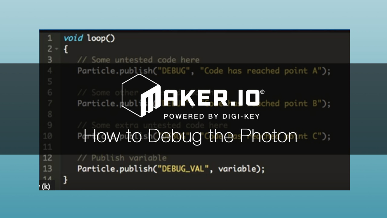 How to Use Debugging on the Particle Photon – Maker.io Tutorial