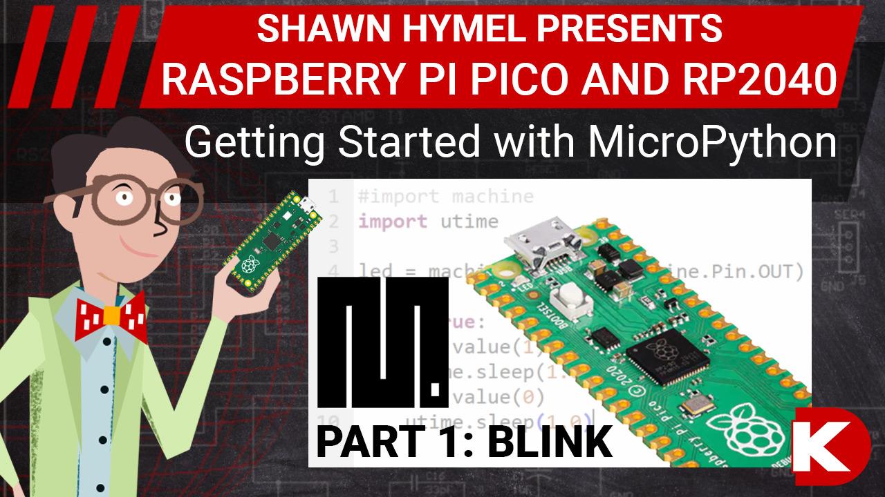 Intro to Raspberry Pi Pico and RP2040 - MicroPython Part 1: Blink | Digi-Key Electronics