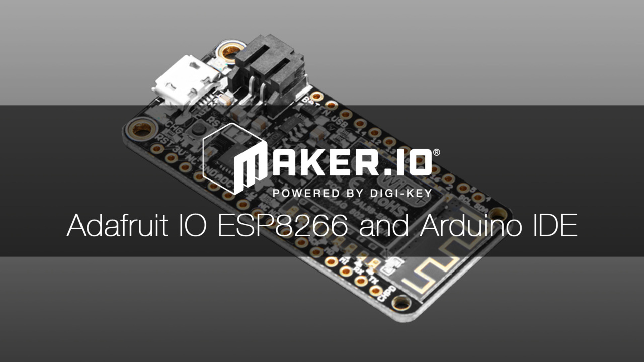How to Use Adafruit IO with an ESP8266 and the Arduino IDE – Maker.io Tutorial   DigiKey