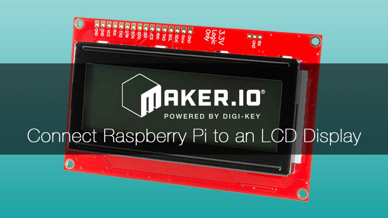 How to Connect a Raspberry Pi to an Alphanumeric LCD Display – Maker.io Tutorial | DigiKey
