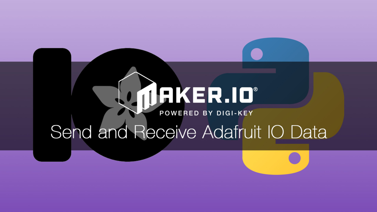 How to Send and Receive Adafruit IO Data – Maker.io Tutorial | DigiKey