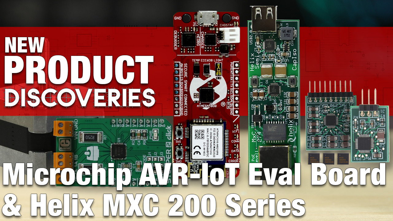 New Product Discoveries Ep 303: Microchip AVR-IoT Eval Board and Helix MXC 200 Series Power Solutions | Digi-Key Electronics