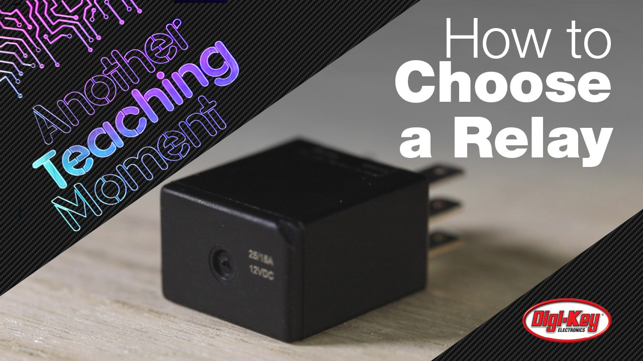 How to Choose a Relay - Another Teaching Moment | DigiKey Electronics