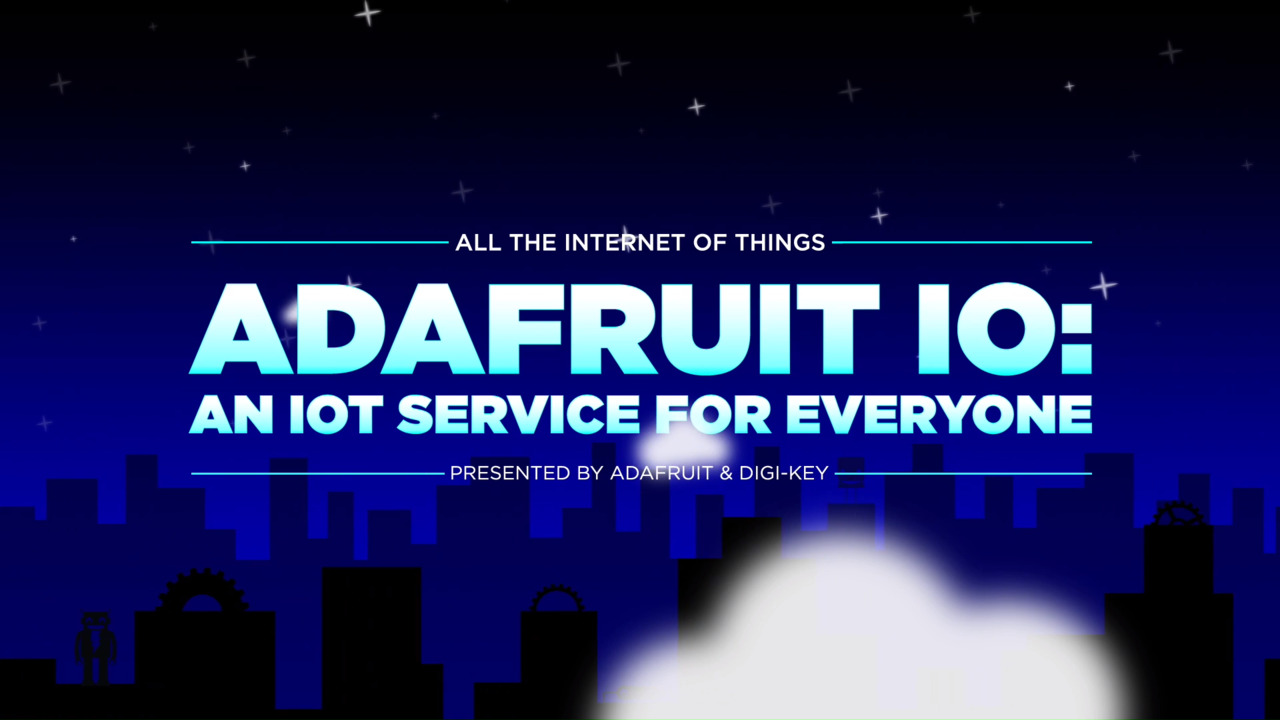 All the Internet of Things – Episode 4 – Adafruit IO: An IoT Service for Everyone – AdaFruit | DigiKey