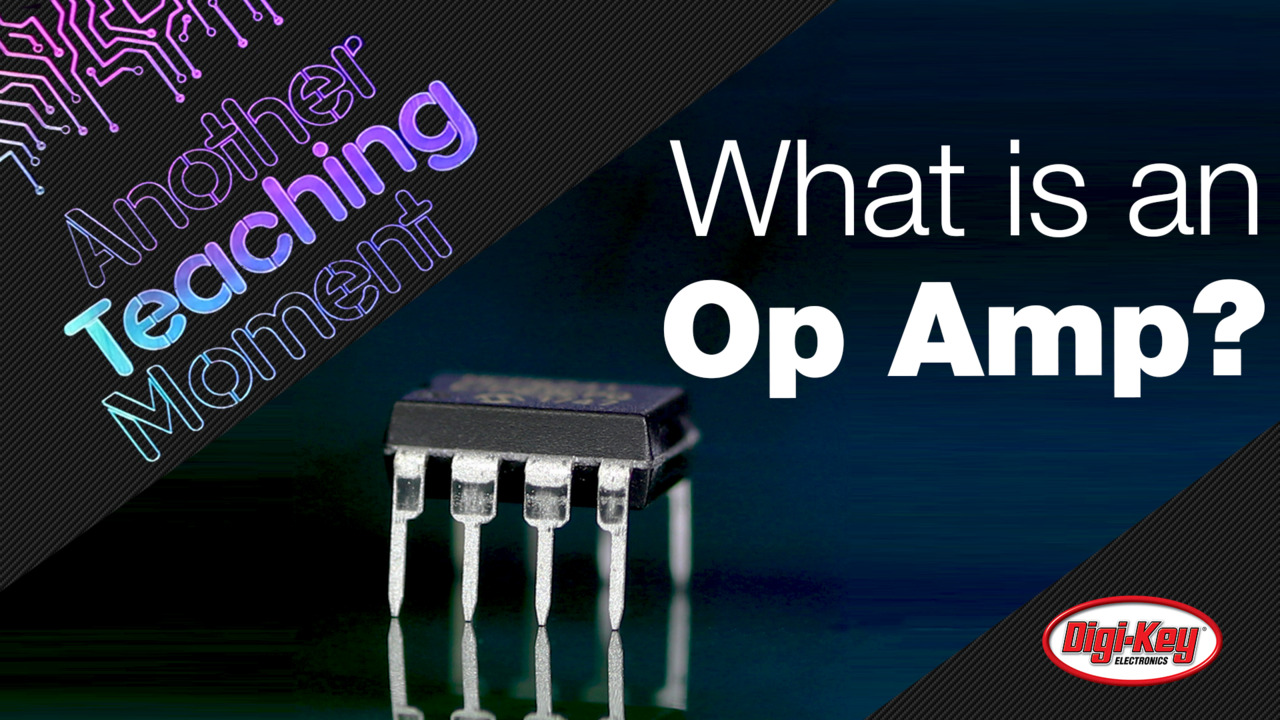 What is an Op Amp? - Another Teaching Moment | Digi-Key Electronics
