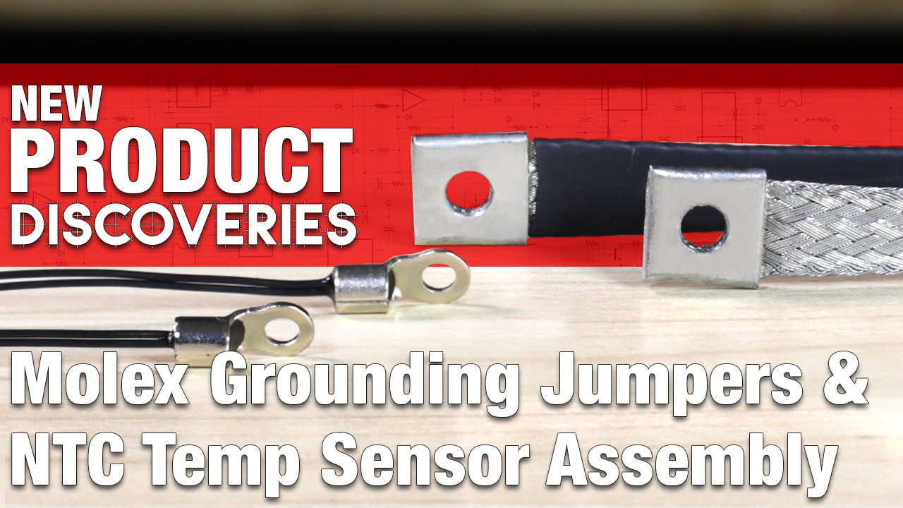 New Product Discoveries Ep 404: Molex NTC Sensors and Ground Jumpers