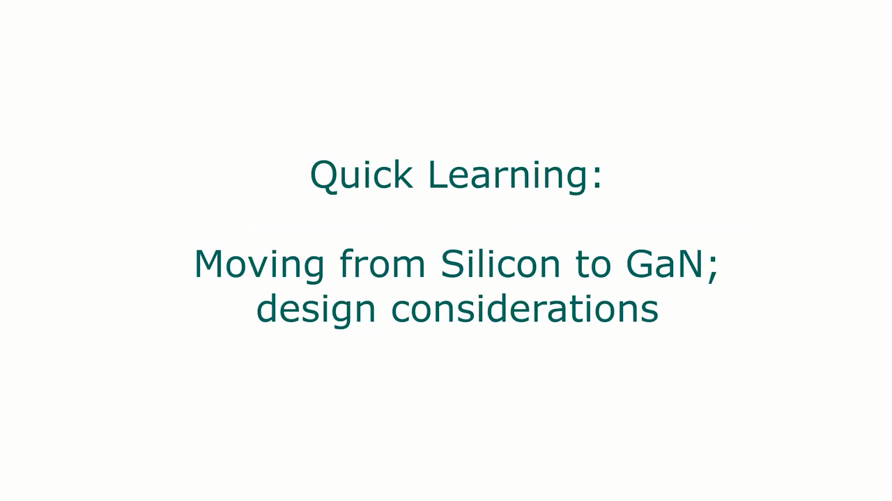Quick Learning: Moving from silicon to GaN: Design considerations