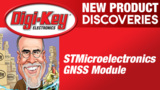 New Product Discoveries Extra STMicroelectronics GNSS Module