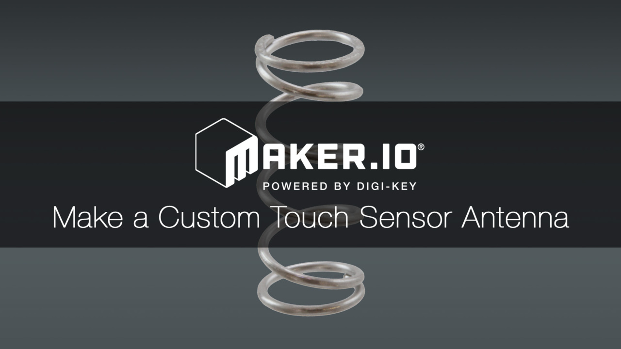 How to Make a Custom Spring and Antenna Touch Sensor – Maker.io Tutorial | Digi-Key Electronics