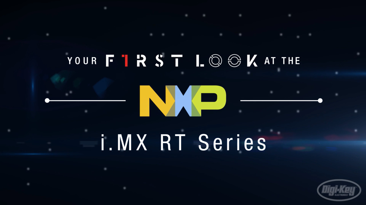 NXP i.MX RT Series – Bridging the gap between applications processors and microcontrollers l First Look Series