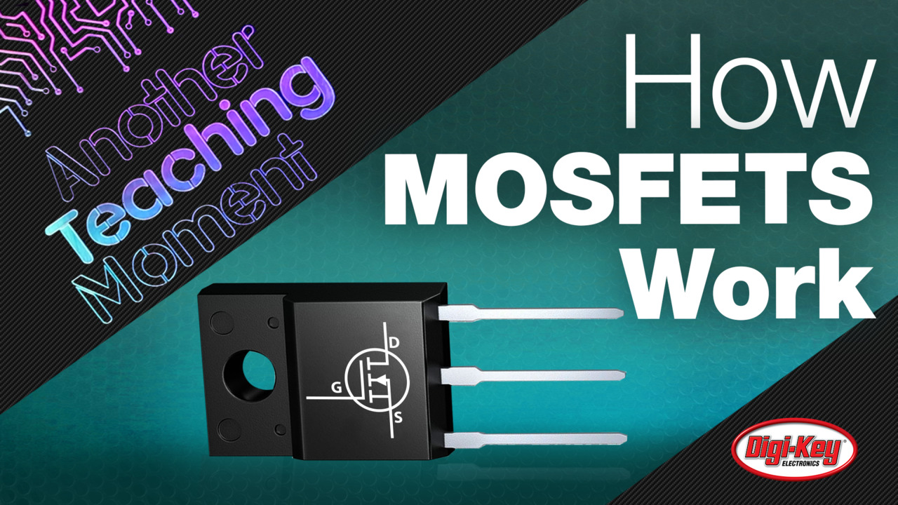 How MOSFETS Work - Another Teaching Moment | Digi-Key Electronics
