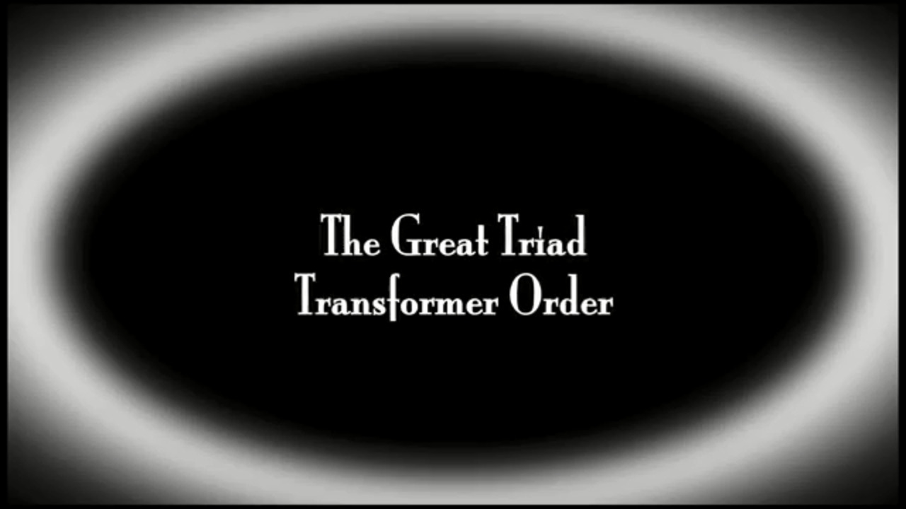 The Great Triad Transformer Order