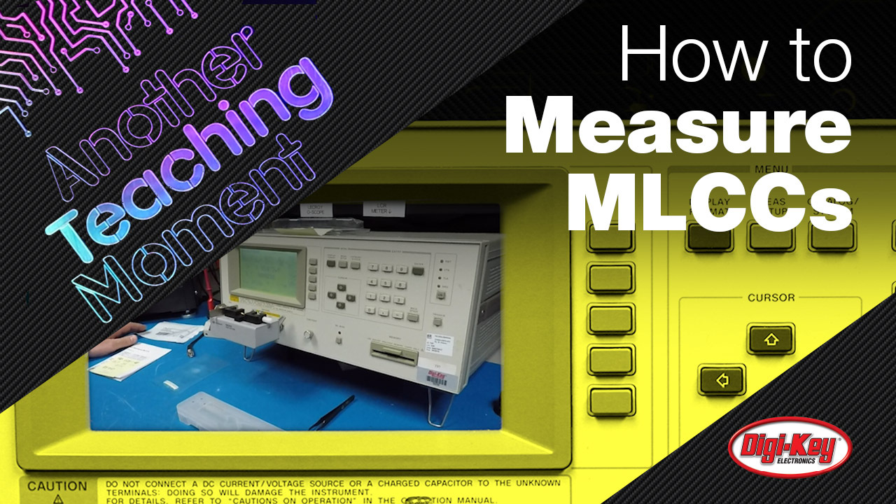 How to Test Multilayer Ceramic Capacitors (MLCCs) Correctly - Another Teaching Moment | DigiKey Electronics