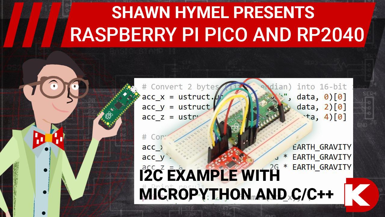 Raspberry Pi Pico (RP2040) I2C Example with MicroPython and C/C++ | Digi-Key Electronics
