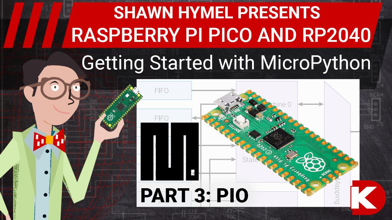 Intro to Raspberry Pi Pico and RP2040 - MicroPython Part 3: PIO | Digi-Key Electronics