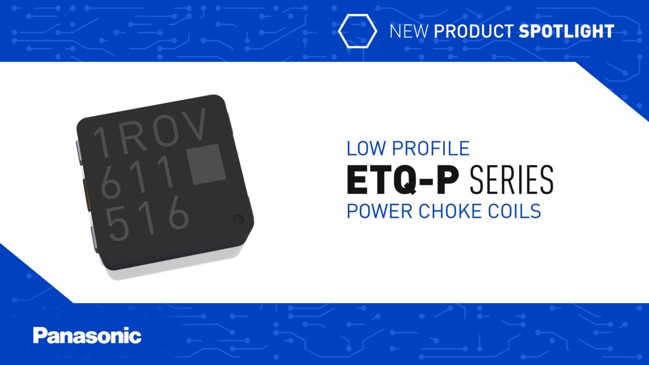 Panasonic New Product Spotlight: ETQ-P Series Low Profile Power Choke Coils