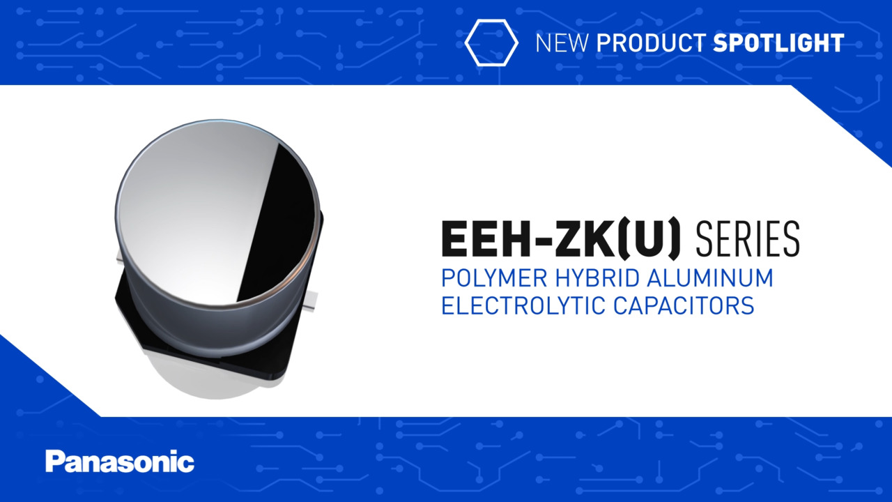 Panasonic New Product Spotlight: EEH-ZK(U) Series Hybrid Capacitors