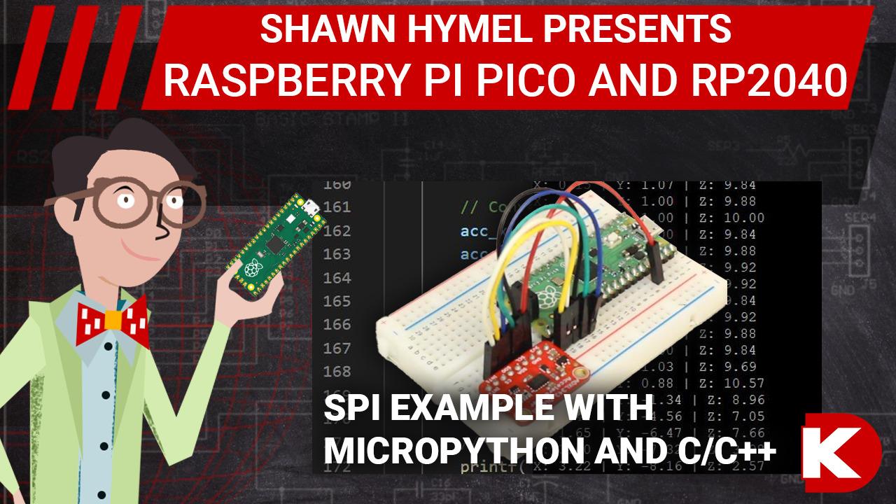 Raspberry Pi Pico (RP2040) SPI Example with MicroPython and C/C++ | Digi-Key Electronics