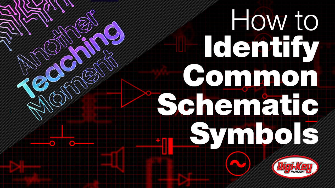How to Identify Common Schematic Symbols - Another Teaching Moment | DigiKey Electronics