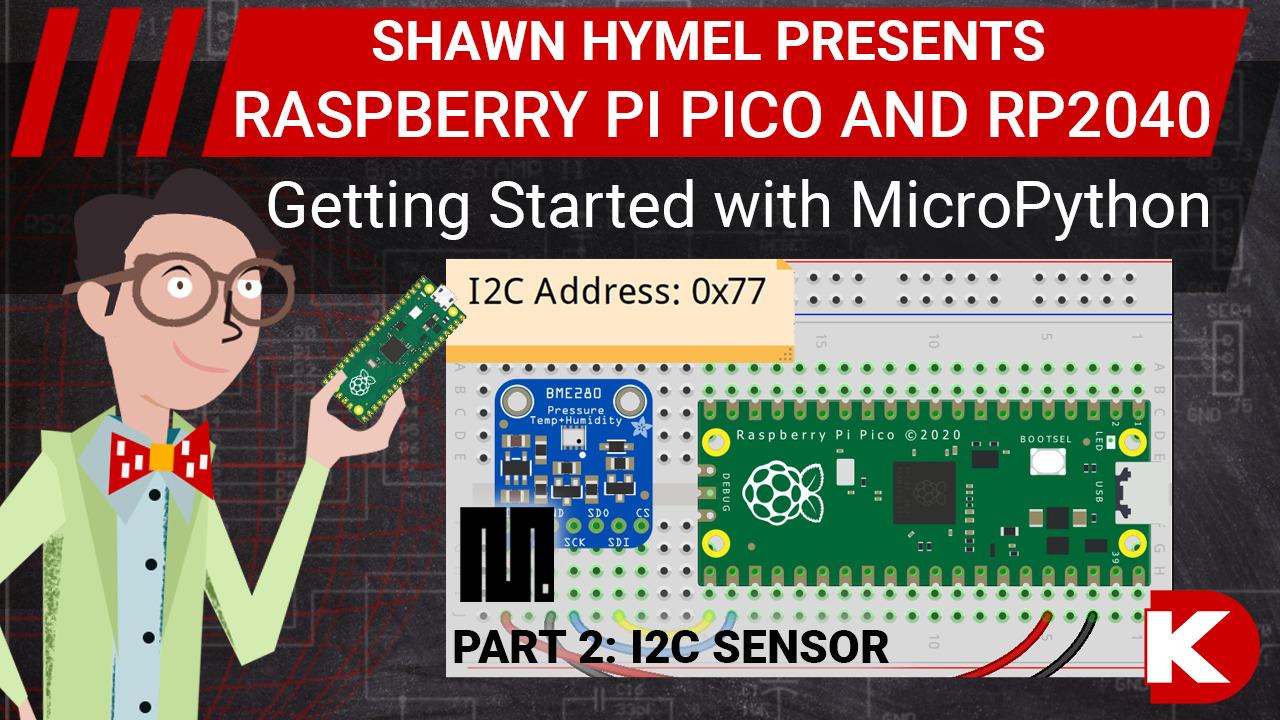 Intro to Raspberry Pi Pico and RP2040 - MicroPython Part 2: I2C Sensor | Digi-Key Electronics