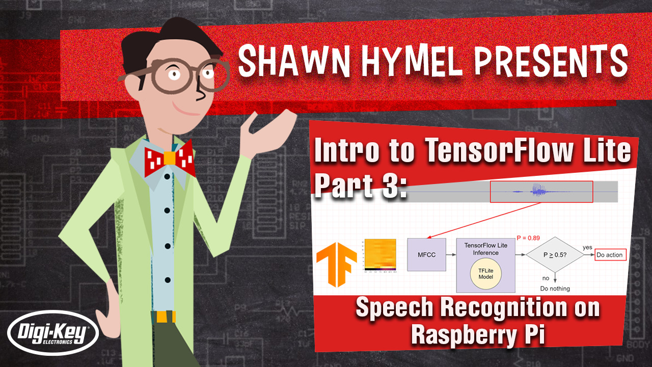 Intro to TensorFlow Lite Part 3: Speech Recognition on Raspberry Pi | Digi-Key Electronics