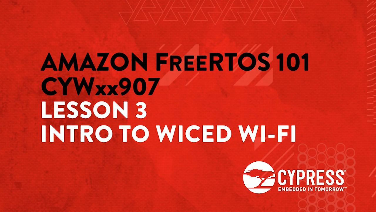 Amazon FreeRTOS 101 CYWxx907: Lesson 3 Intro to WICED Wi-Fi