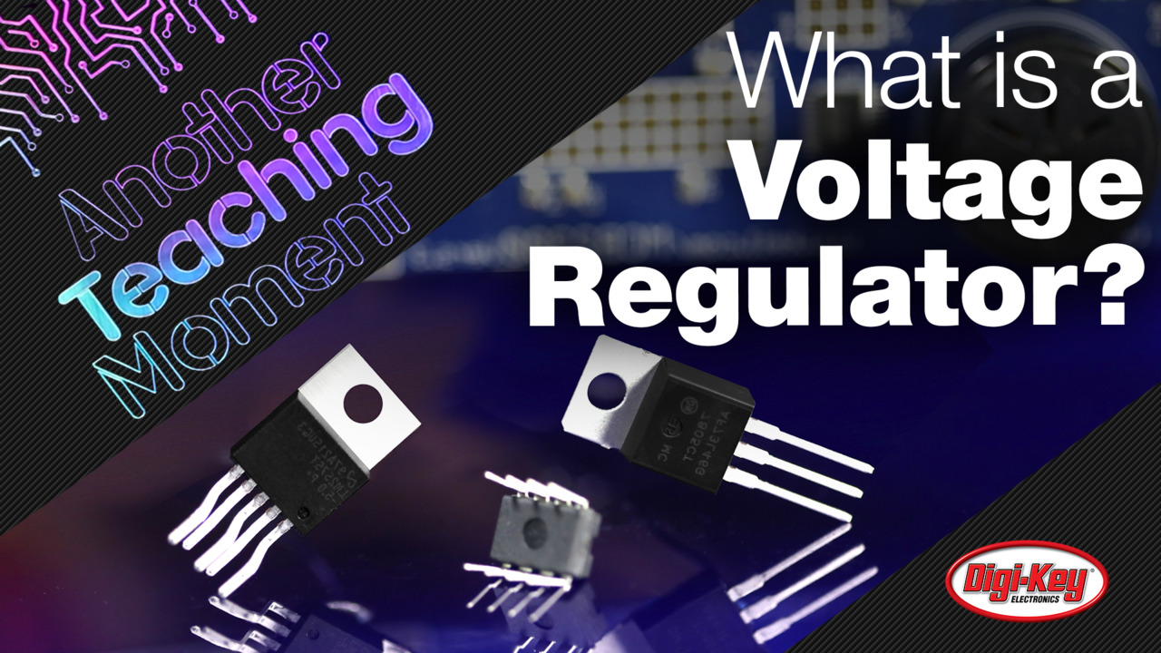 What is a Voltage Regulator Another Teaching Moment | Digi-Key Electronics