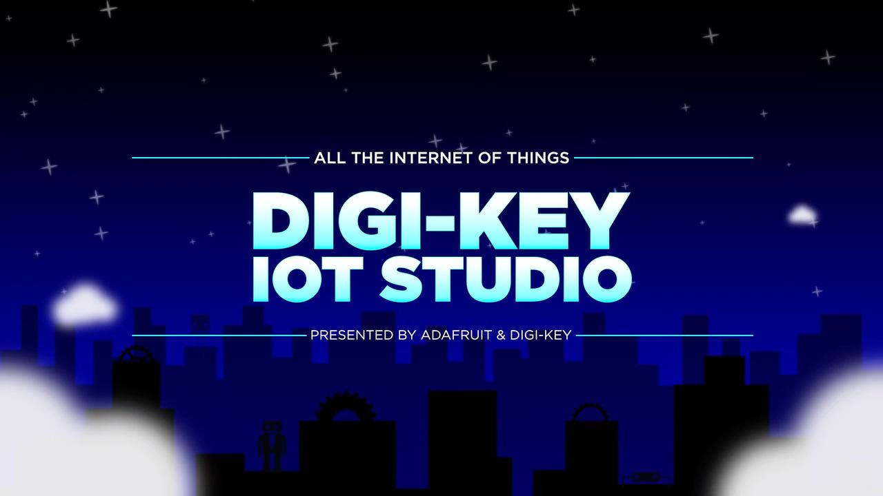 All the Internet of Things - Episode 6 - Digi-Key IoT Studio