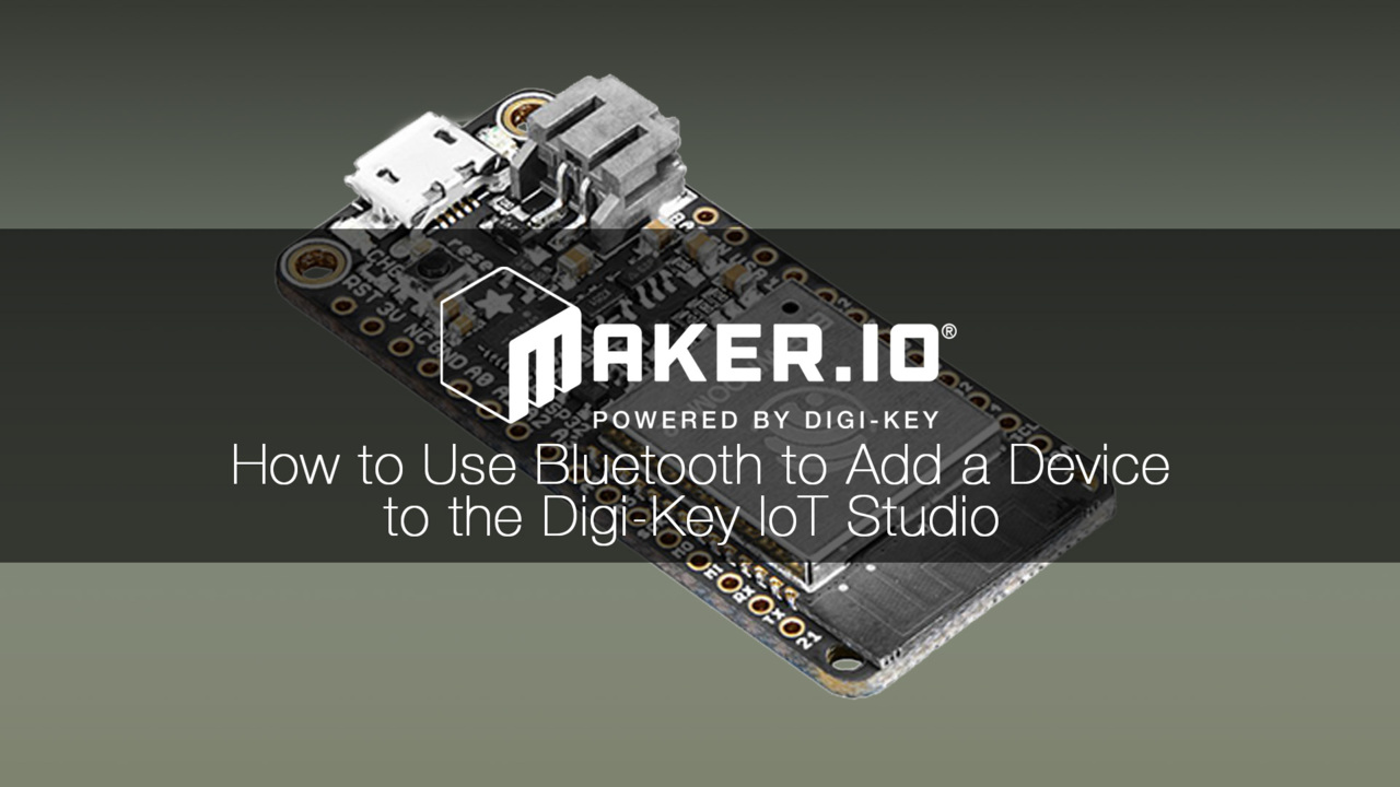 Add a device to DK IoT Studio using Bluetooth – Maker.io Tutorial