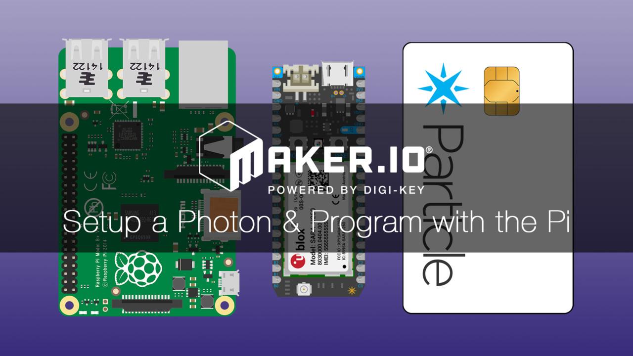 How to Setup a Photon and Program with the Pi – Maker.io Tutorial   DigiKey