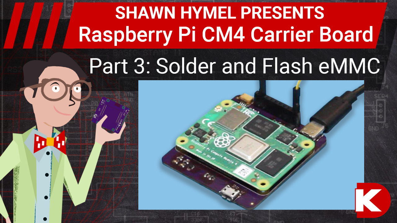 How to Make a Raspberry Pi CM4 Carrier Board - Part 3: Solder and Flash eMMC | Digi-Key Electronics