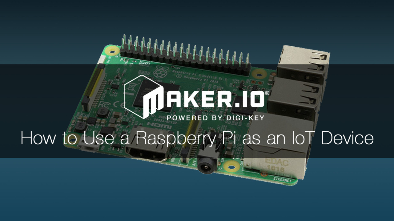 How to use a Raspberry Pi as an IoT Device – Maker.io Tutorial