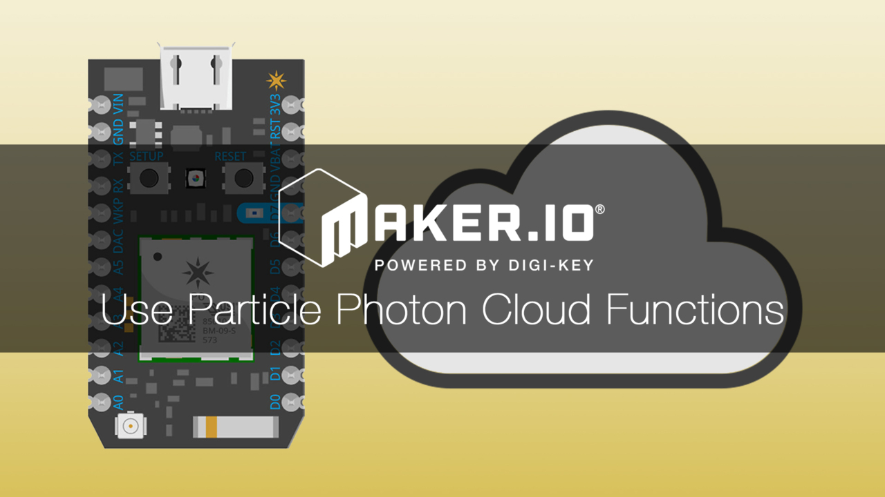 How to Use Particle Photon Cloud Functions – Maker.io Tutorial