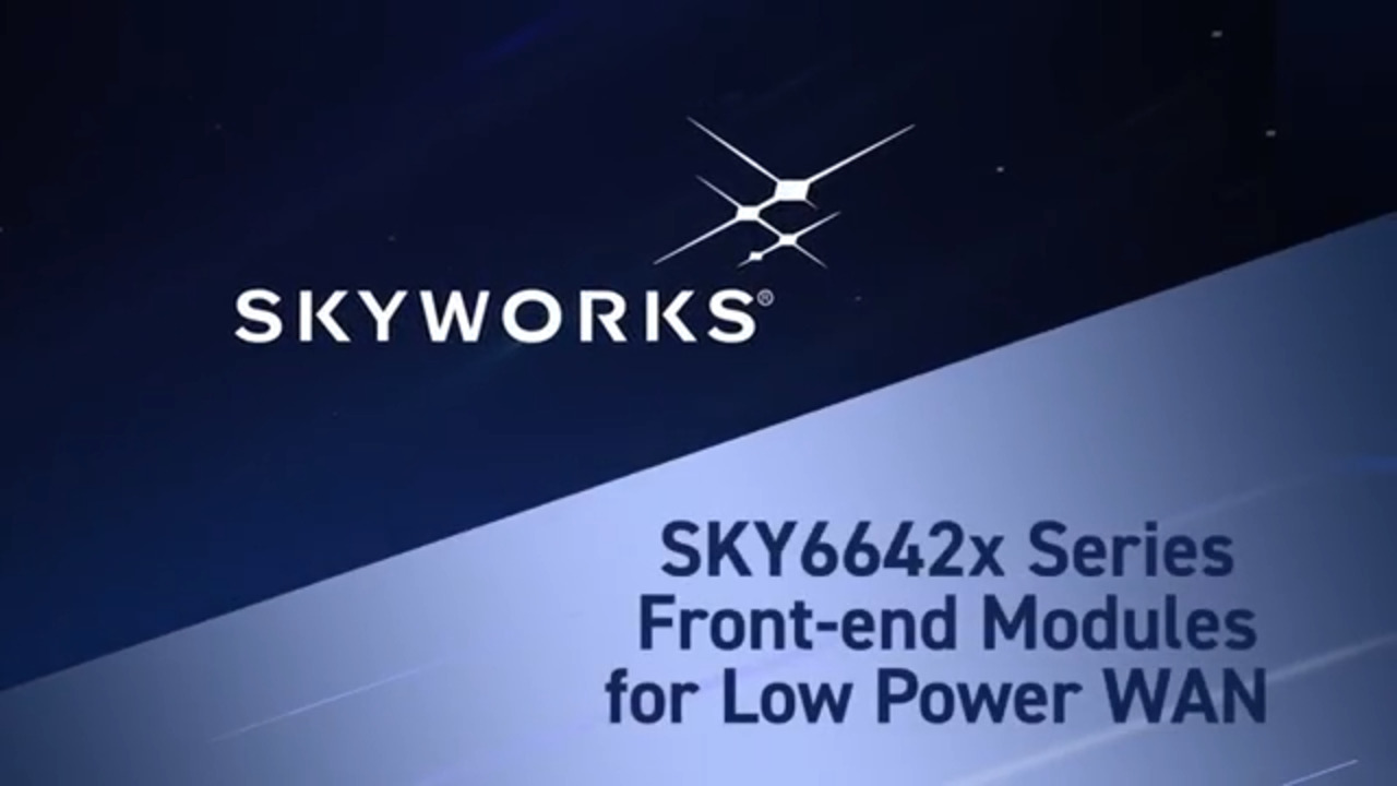 SKY6642x - Skyworks Suite of FEMs for LPWAN IoT and Industrial Applications