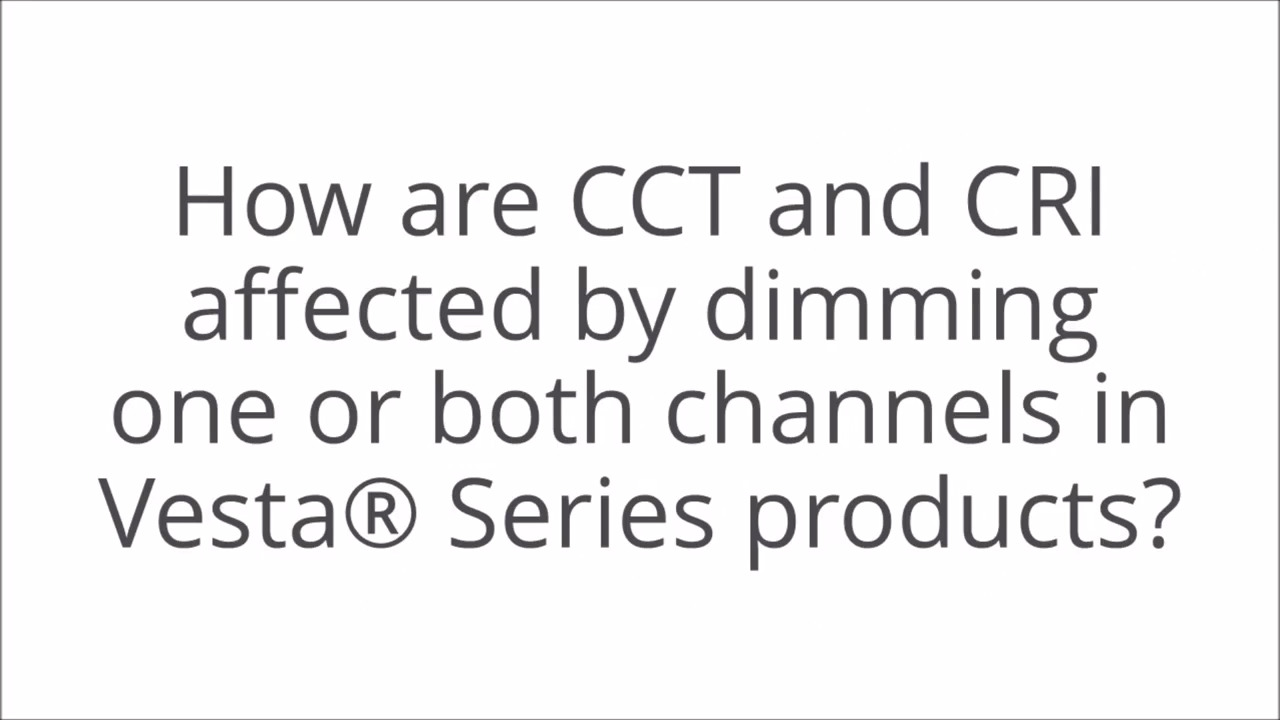 Ask Apps: How are CCT and CRI affected by dimming one or both channels in Vesta® Series products?