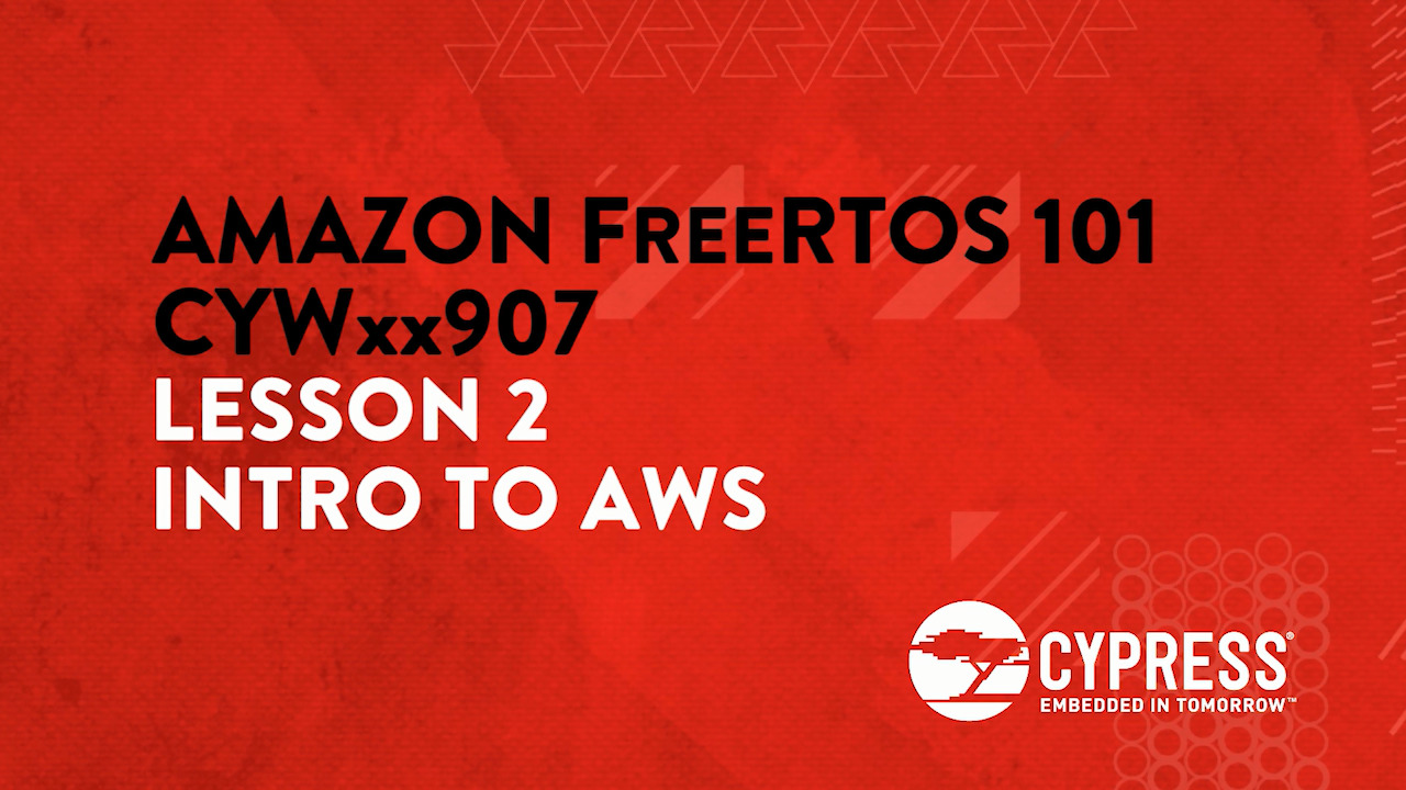 Amazon FreeRTOS 101 CYWxx907: Lesson 2 Intro to AWS