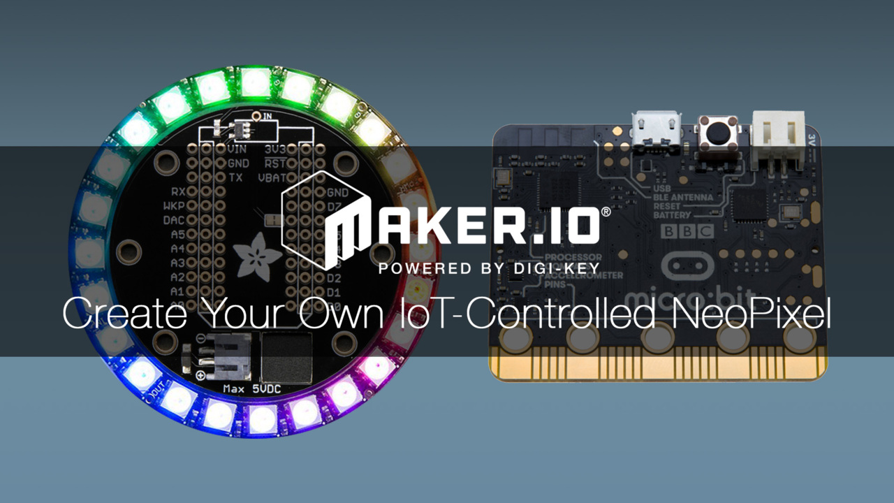 How to Create Your Own IoT-Controlled NeoPixel – Maker.io Tutorial | DigiKey