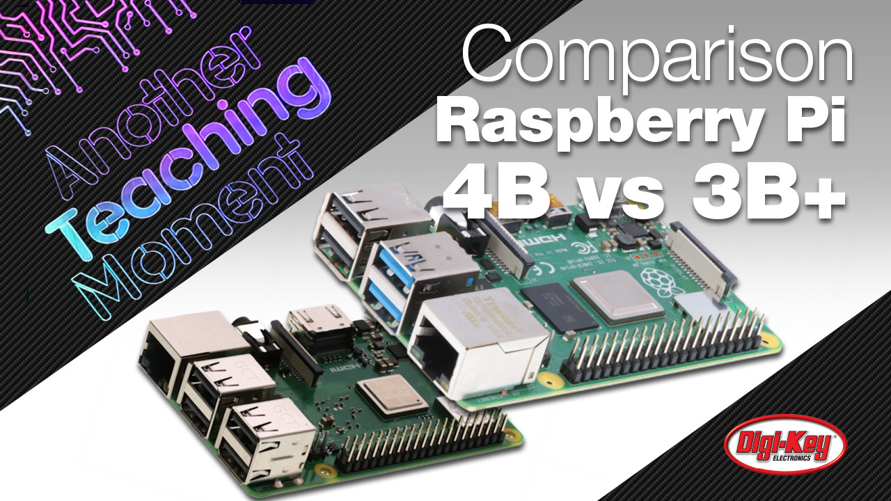 The new Raspberry Pi 4B Functional Comparison to the Pi 3B+ - Another Teaching Moment | DigiKey Electronics