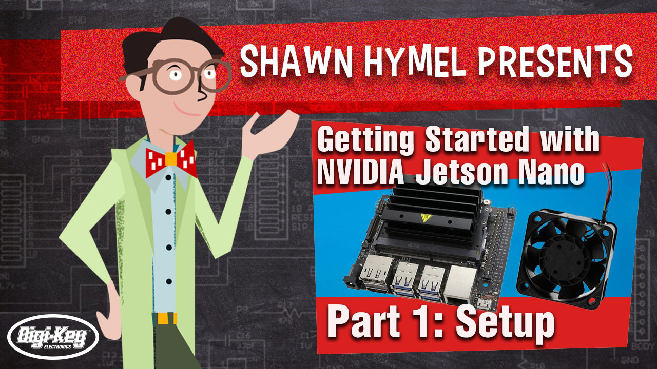 Getting Started with NVIDIA Jetson Nano Part 1: Setup | Digi-Key Electronics