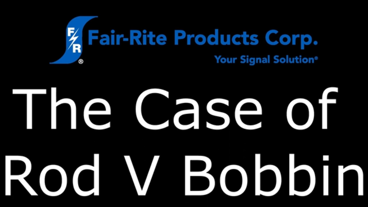 The Case of Rod V Bobbin (Antenna, Inductor, & Choke Cores)