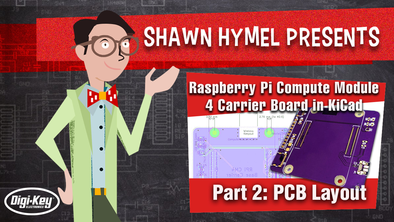 How to Make a Raspberry Pi Compute Module 4 Carrier Board in KiCad - Part 2 | Digi-Key Electronics