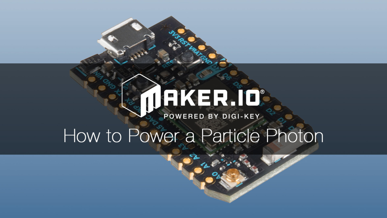 How to Power a Particle Photon – Maker.io Tutorial | Digi-Key Electronics