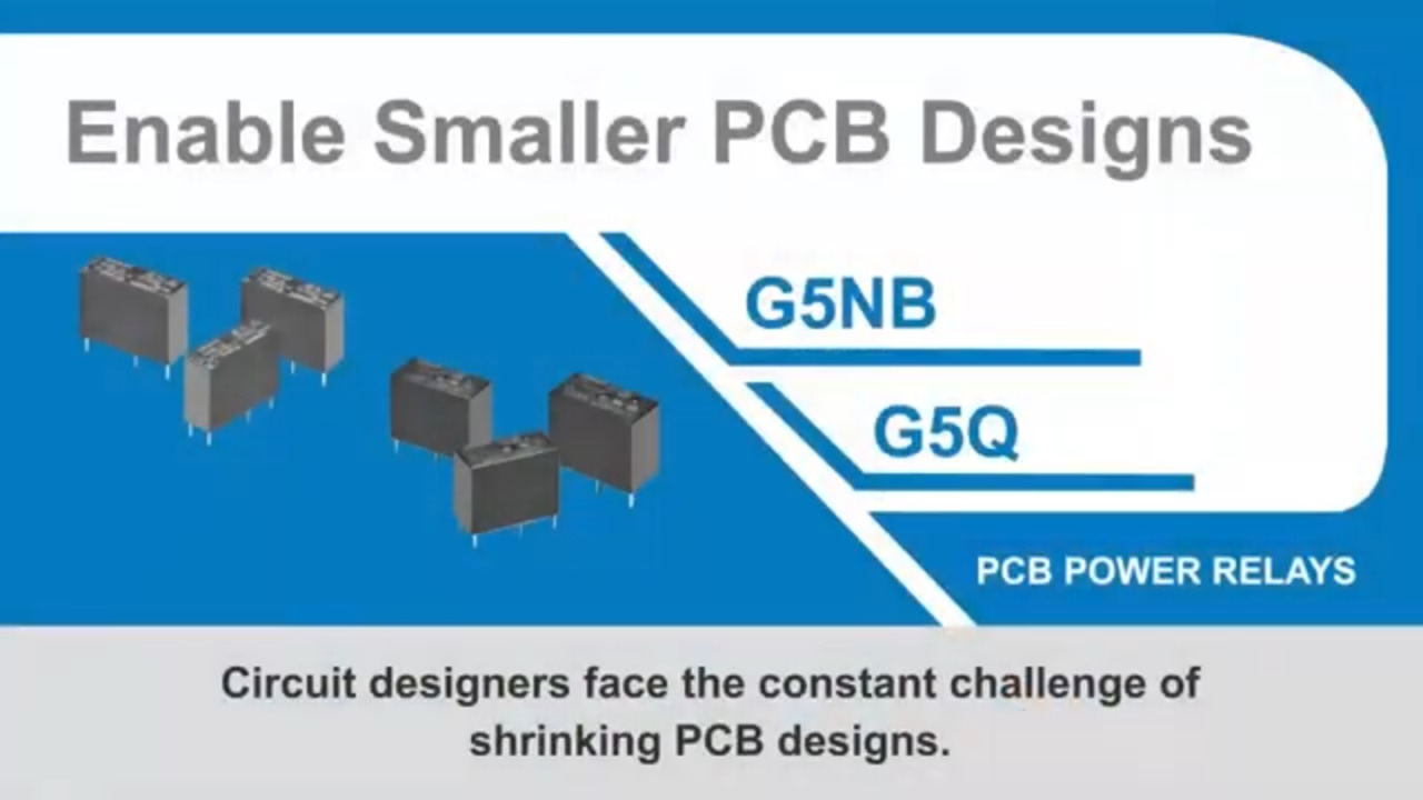 Enable Smaller PCB Designs with PCB Power Relays - Type G5NB, Type G5Q