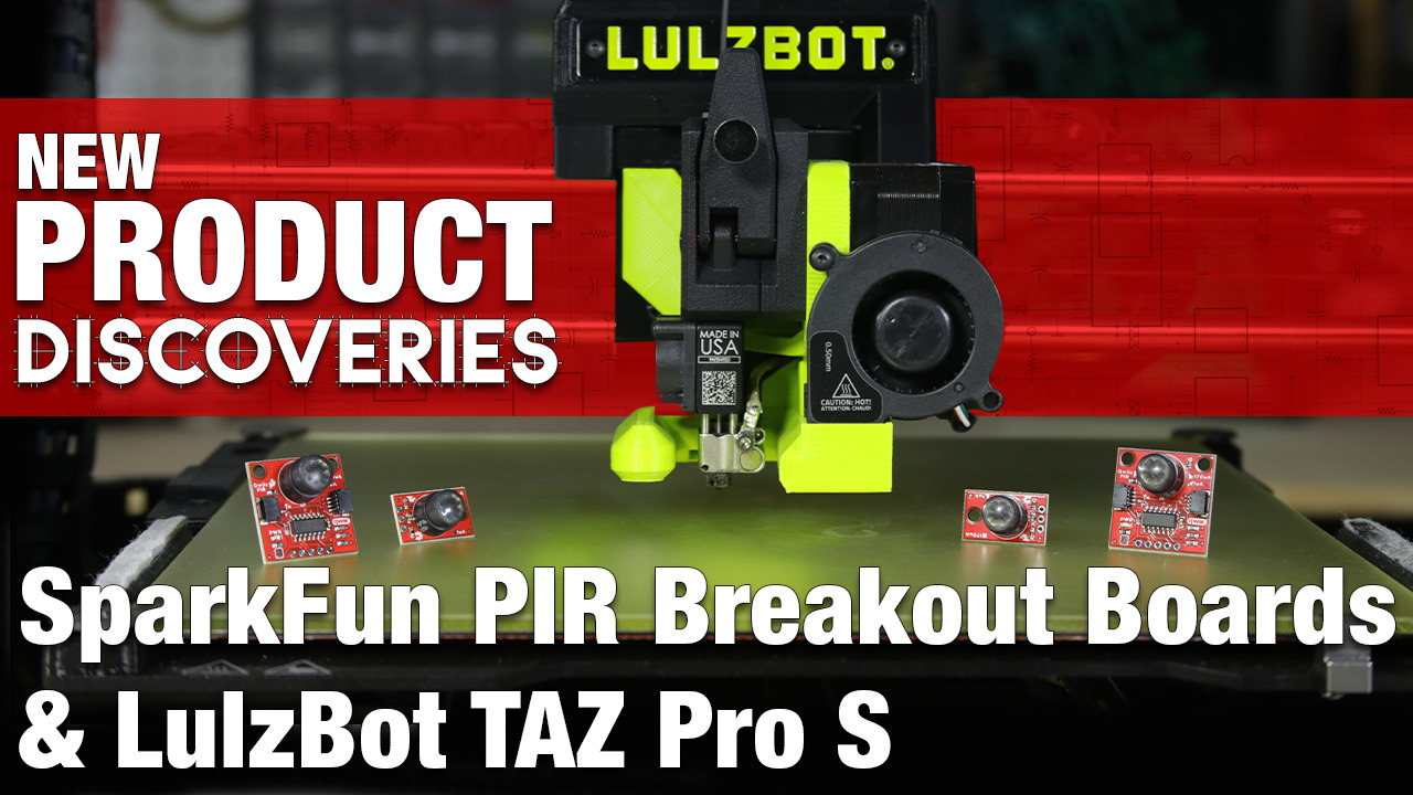 New Product Discoveries Ep 402: SparkFun PIR Breakout Boards and LulzBot TAZ Pro S | Digi-Key Electronics