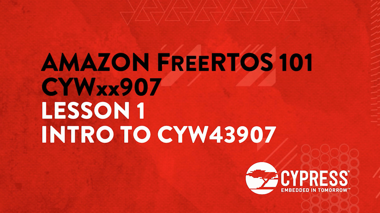 Amazon FreeRTOS 101 CYWxx907: Lesson 1 Intro to CYW43907