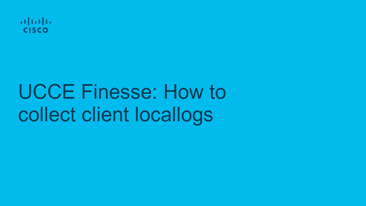 UCCE Finesse- How to collect Finesse client Locallogs