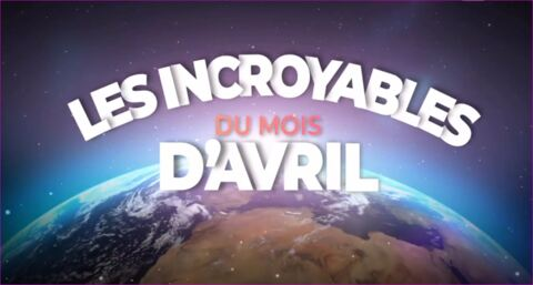LES INCROYABLES DU MOIS D'AVRIL